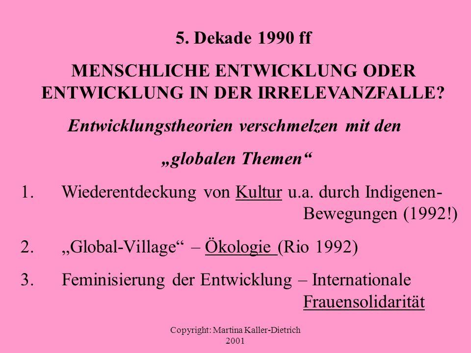 Copyright: Martina Kaller-Dietrich 2001 5. Dekade 1990 ff MENSCHLICHE ENTWICKLUNG ODER ENTWICKLUNG IN DER IRRELEVANZFALLE? Entwicklungstheorien versch