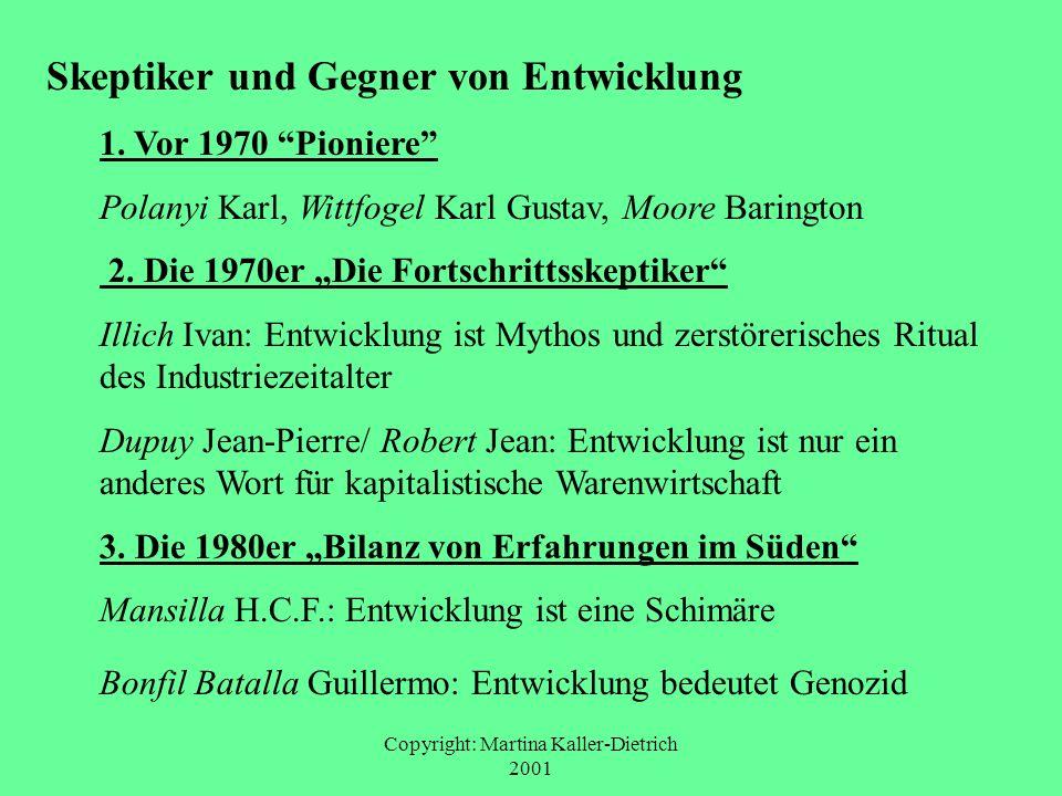 Copyright: Martina Kaller-Dietrich 2001 Skeptiker und Gegner von Entwicklung 1. Vor 1970 Pioniere Polanyi Karl, Wittfogel Karl Gustav, Moore Barington