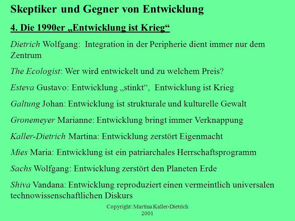 Copyright: Martina Kaller-Dietrich 2001 Skeptiker und Gegner von Entwicklung 4. Die 1990er Entwicklung ist Krieg Dietrich Wolfgang: Integration in der