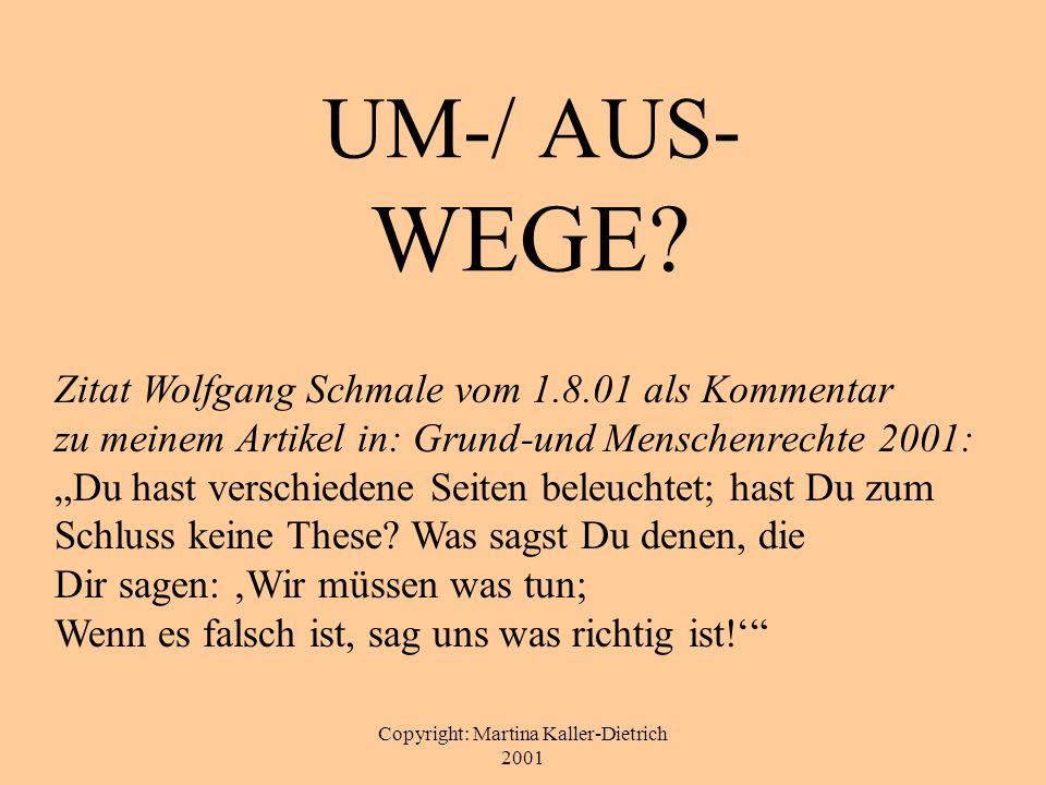 Copyright: Martina Kaller-Dietrich 2001 UM-/ AUS- WEGE? Zitat Wolfgang Schmale vom 1.8.01 als Kommentar zu meinem Artikel in: Grund-und Menschenrechte