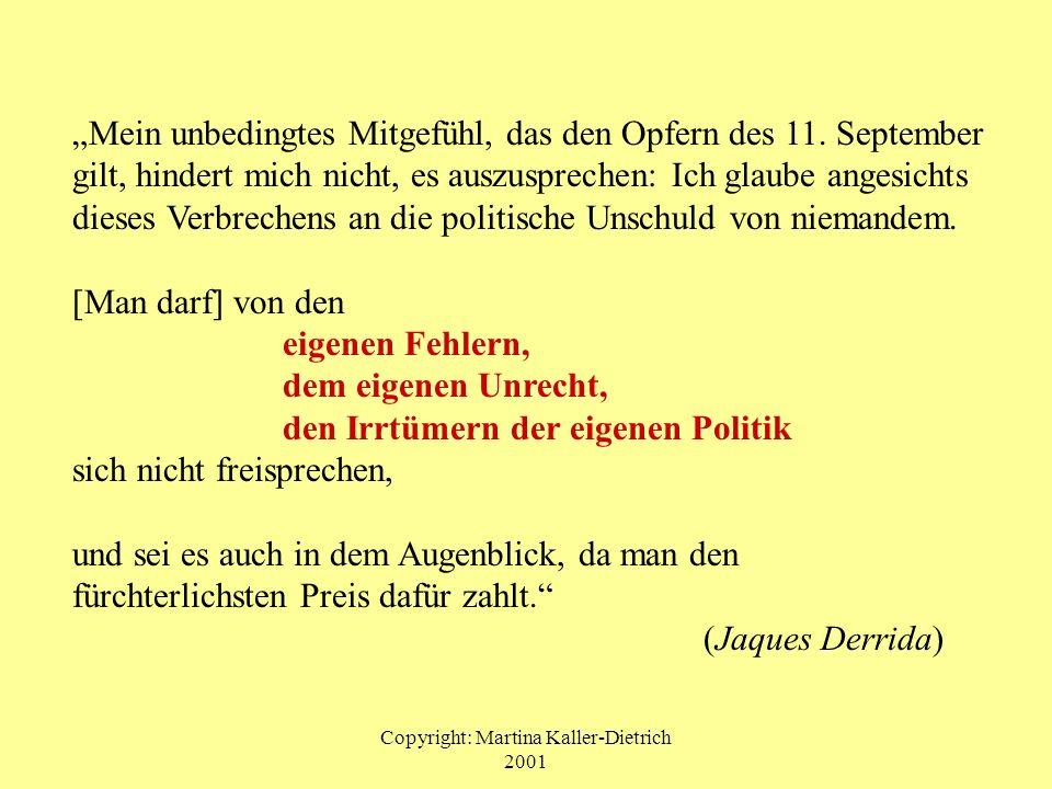 Copyright: Martina Kaller-Dietrich 2001 Mein unbedingtes Mitgefühl, das den Opfern des 11. September gilt, hindert mich nicht, es auszusprechen: Ich g