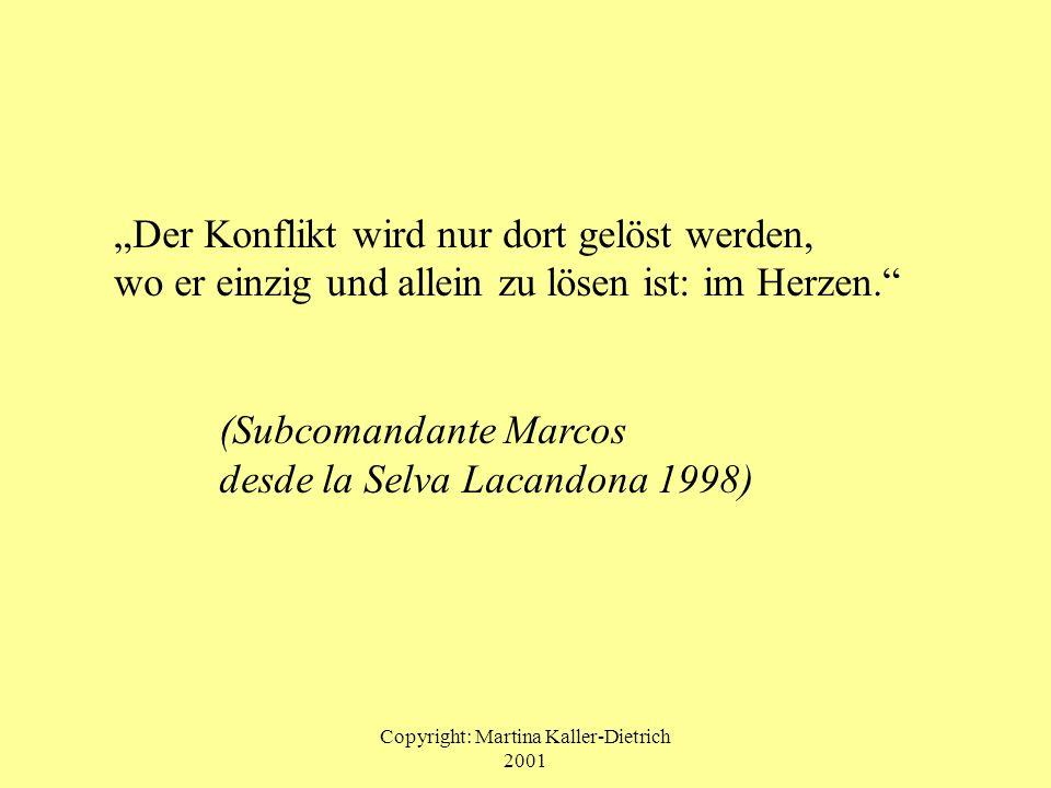 Copyright: Martina Kaller-Dietrich 2001 Der Konflikt wird nur dort gelöst werden, wo er einzig und allein zu lösen ist: im Herzen. (Subcomandante Marc