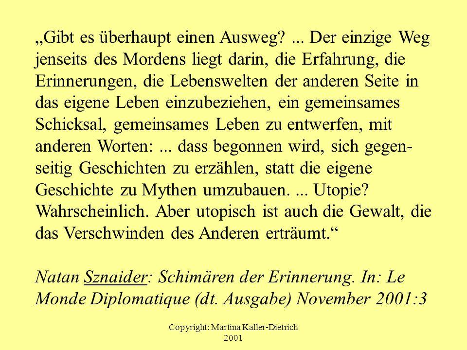 Copyright: Martina Kaller-Dietrich 2001 Gibt es überhaupt einen Ausweg?... Der einzige Weg jenseits des Mordens liegt darin, die Erfahrung, die Erinne