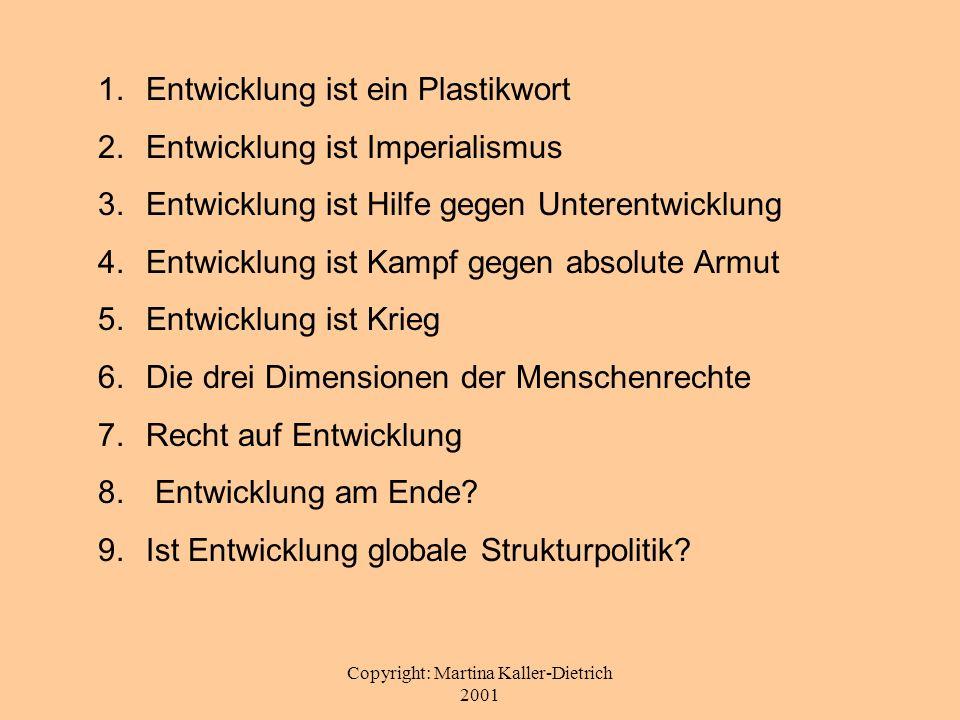 Copyright: Martina Kaller-Dietrich 2001 1.Entwicklung ist ein Plastikwort 2.Entwicklung ist Imperialismus 3.Entwicklung ist Hilfe gegen Unterentwicklu