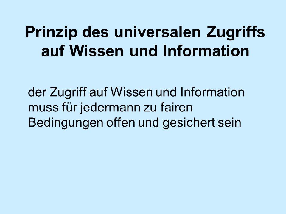 Prinzip des universalen Zugriffs auf Wissen und Information der Zugriff auf Wissen und Information muss für jedermann zu fairen Bedingungen offen und