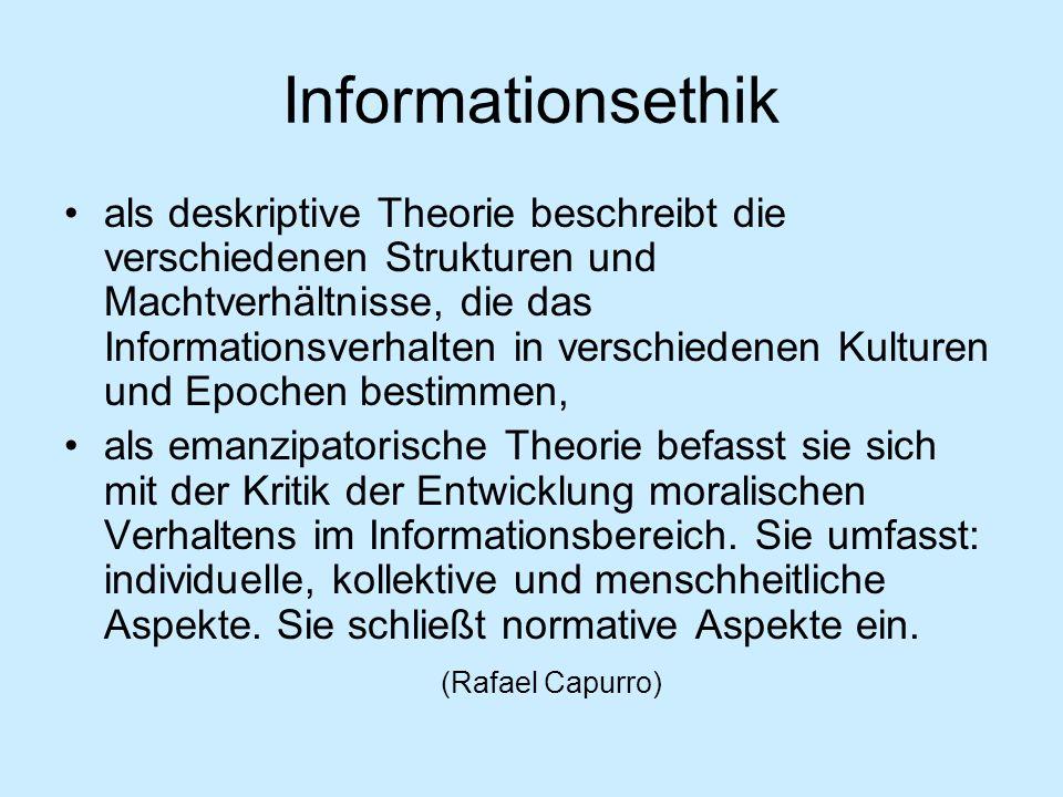 Informationsethik als deskriptive Theorie beschreibt die verschiedenen Strukturen und Machtverhältnisse, die das Informationsverhalten in verschiedene