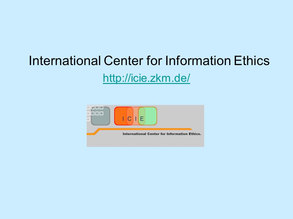 International Center for Information Ethics http://icie.zkm.de/