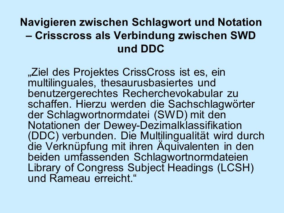 Navigieren zwischen Schlagwort und Notation – Crisscross als Verbindung zwischen SWD und DDC Ziel des Projektes CrissCross ist es, ein multilinguales,