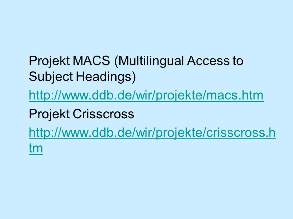 Projekt MACS (Multilingual Access to Subject Headings) http://www.ddb.de/wir/projekte/macs.htm Projekt Crisscross http://www.ddb.de/wir/projekte/criss