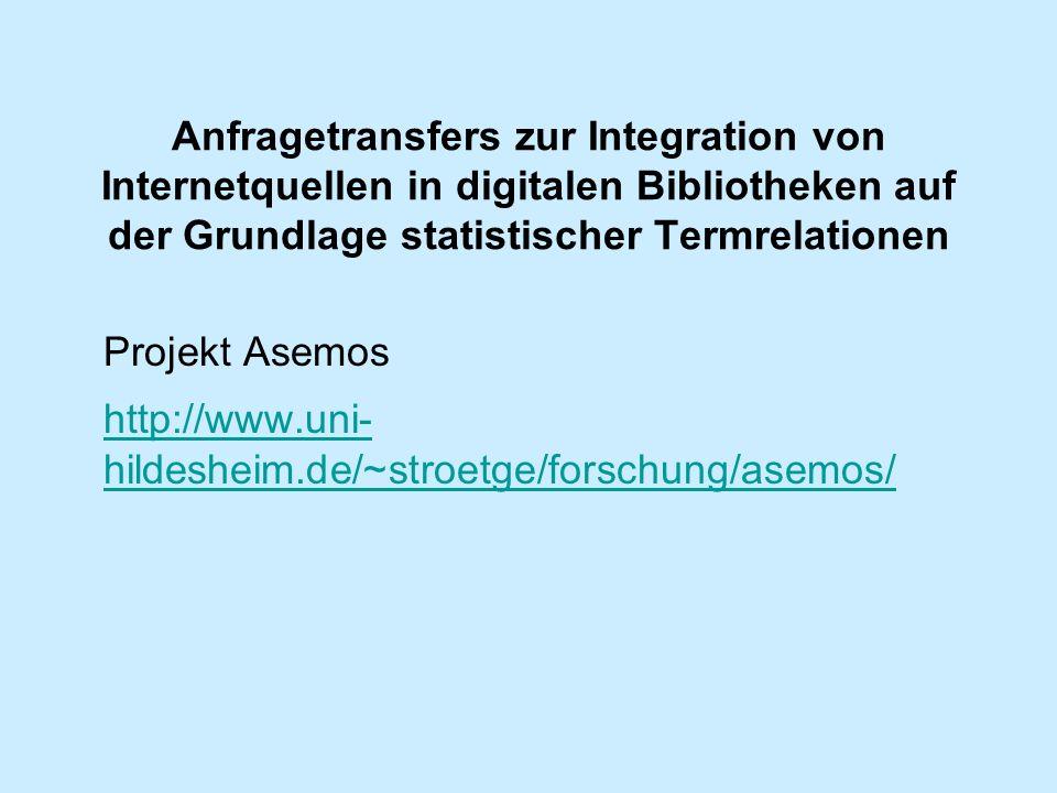 Anfragetransfers zur Integration von Internetquellen in digitalen Bibliotheken auf der Grundlage statistischer Termrelationen Projekt Asemos http://ww