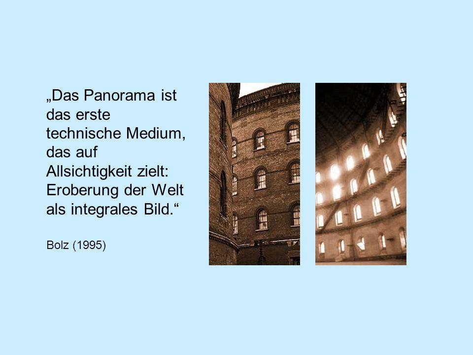 Das Panorama ist das erste technische Medium, das auf Allsichtigkeit zielt: Eroberung der Welt als integrales Bild. Bolz (1995)
