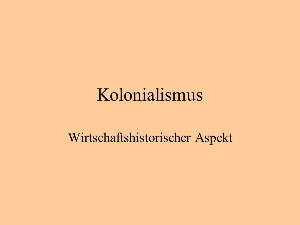 Kolonialismus Wirtschaftshistorischer Aspekt