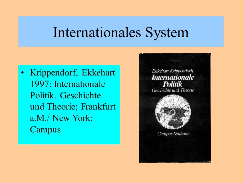 Internationales System Krippendorf, Ekkehart 1997: Internationale Politik. Geschichte und Theorie; Frankfurt a.M./ New York: Campus