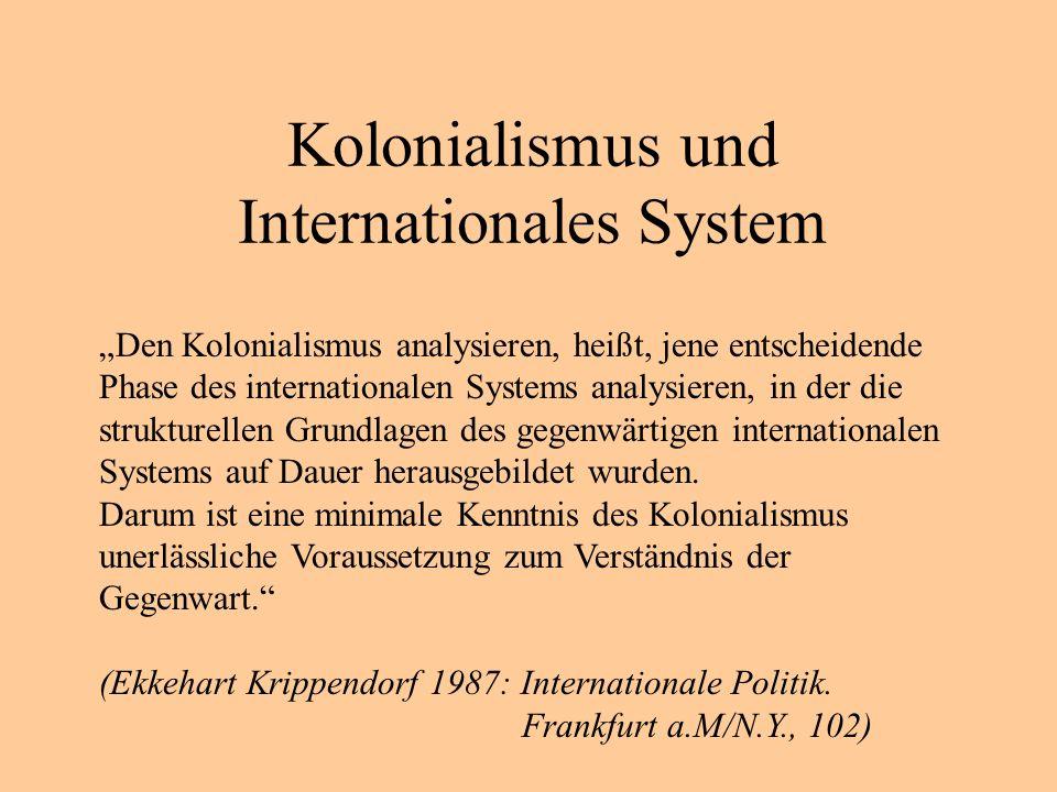 Kolonialismus und Internationales System Den Kolonialismus analysieren, heißt, jene entscheidende Phase des internationalen Systems analysieren, in der die strukturellen Grundlagen des gegenwärtigen internationalen Systems auf Dauer herausgebildet wurden.