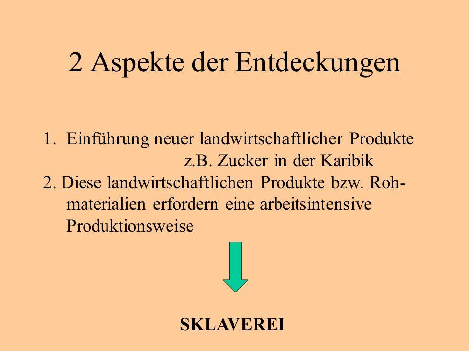 2 Aspekte der Entdeckungen 1.Einführung neuer landwirtschaftlicher Produkte z.B.