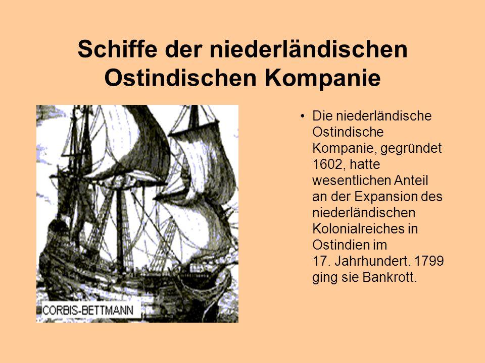 Schiffe der niederländischen Ostindischen Kompanie Die niederländische Ostindische Kompanie, gegründet 1602, hatte wesentlichen Anteil an der Expansion des niederländischen Kolonialreiches in Ostindien im 17.