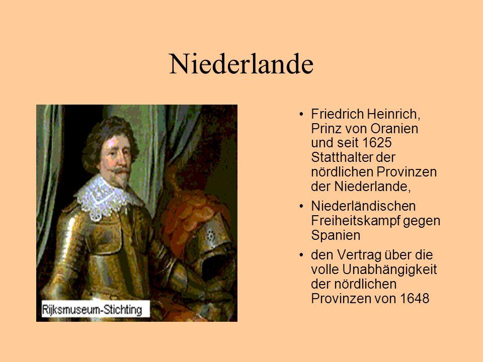 Niederlande Friedrich Heinrich, Prinz von Oranien und seit 1625 Statthalter der nördlichen Provinzen der Niederlande, Niederländischen Freiheitskampf gegen Spanien den Vertrag über die volle Unabhängigkeit der nördlichen Provinzen von 1648