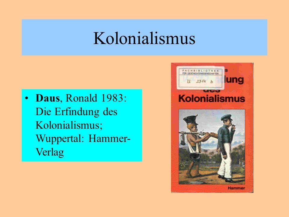 Kolonialismus Daus, Ronald 1983: Die Erfindung des Kolonialismus; Wuppertal: Hammer- Verlag