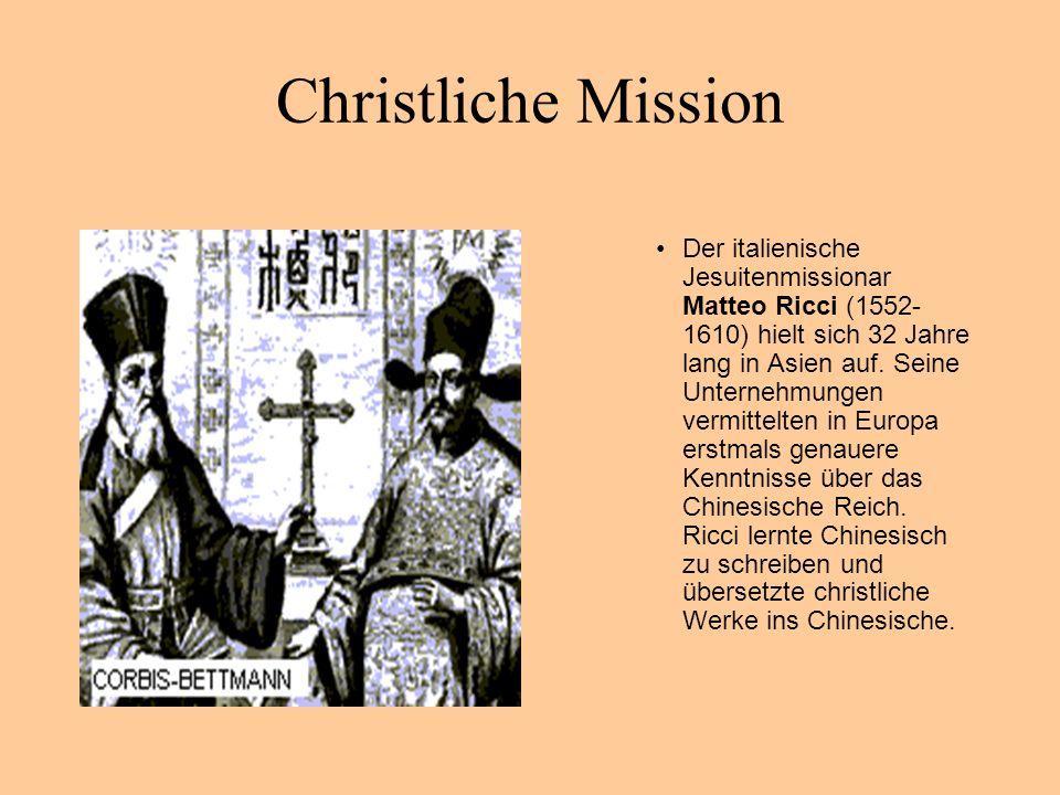 Christliche Mission Der italienische Jesuitenmissionar Matteo Ricci (1552- 1610) hielt sich 32 Jahre lang in Asien auf. Seine Unternehmungen vermittel