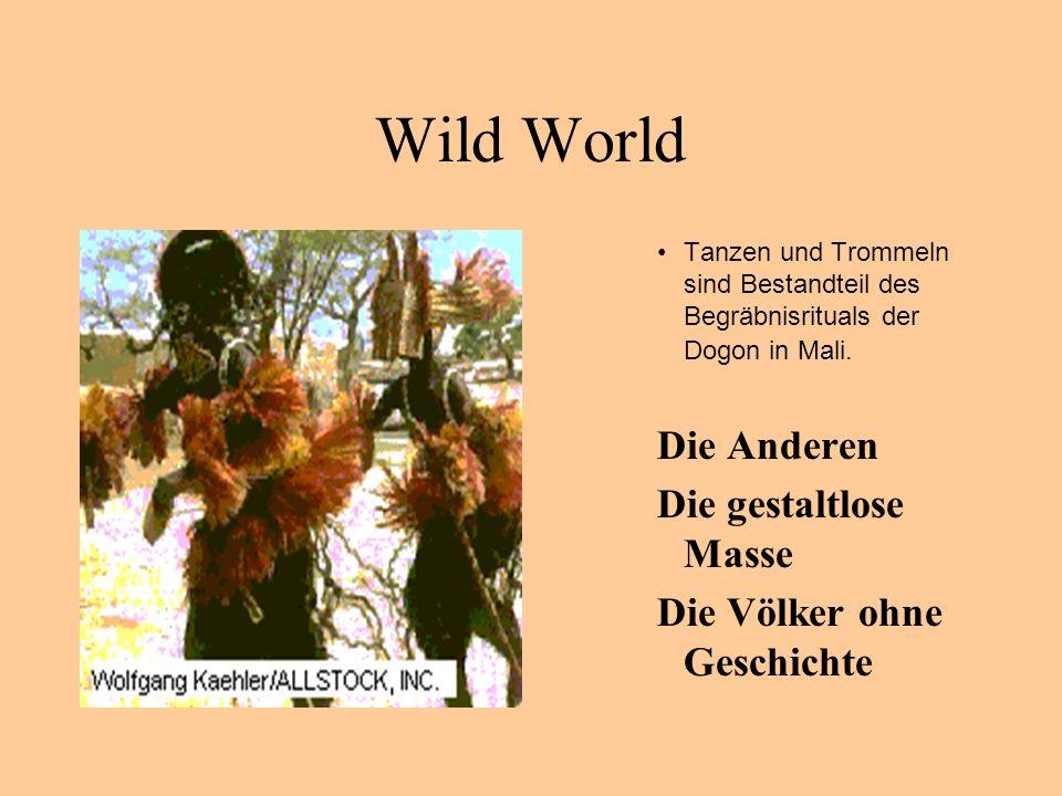 Wild World Tanzen und Trommeln sind Bestandteil des Begräbnisrituals der Dogon in Mali. Die Anderen Die gestaltlose Masse Die Völker ohne Geschichte