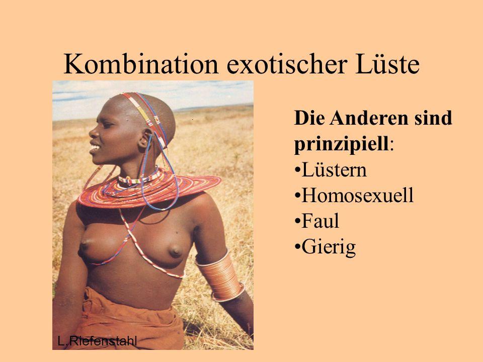 Kombination exotischer Lüste Die Anderen sind prinzipiell: Lüstern Homosexuell Faul Gierig L.Riefenstahl