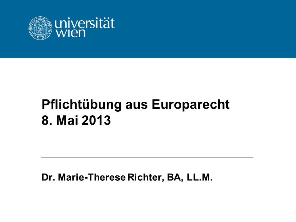Pflichtübung aus Europarecht 8. Mai 2013 Dr. Marie-Therese Richter, BA, LL.M.