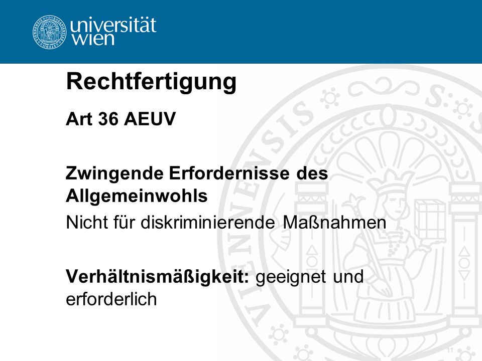 Rechtfertigung Art 36 AEUV Zwingende Erfordernisse des Allgemeinwohls Nicht für diskriminierende Maßnahmen Verhältnismäßigkeit: geeignet und erforderl