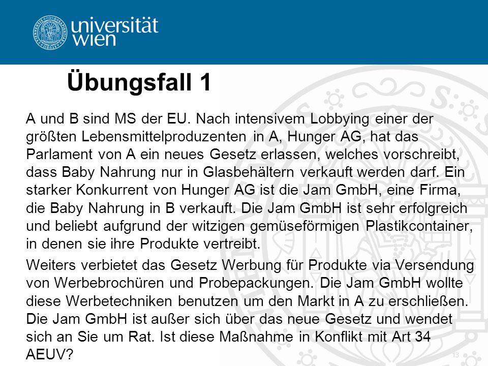 Übungsfall 1 A und B sind MS der EU. Nach intensivem Lobbying einer der größten Lebensmittelproduzenten in A, Hunger AG, hat das Parlament von A ein n