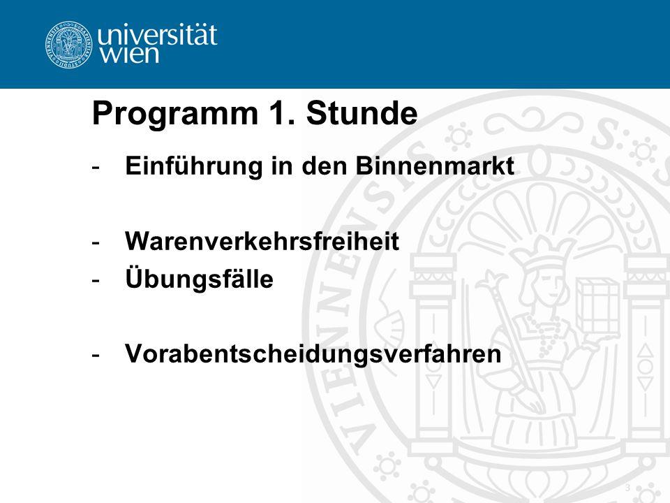 3 Programm 1. Stunde -Einführung in den Binnenmarkt -Warenverkehrsfreiheit -Übungsfälle -Vorabentscheidungsverfahren