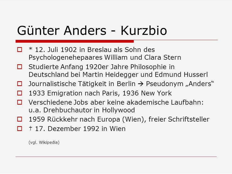 Günter Anders - Kurzbio * 12. Juli 1902 in Breslau als Sohn des Psychologenehepaares William und Clara Stern Studierte Anfang 1920er Jahre Philosophie