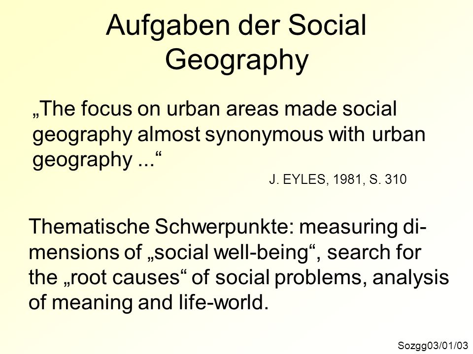 Inhaltsgliederung Sozgg03/01/24 10.) Locating social institutions 11.) The administration of space 12.) Social problems and public policy 13.) Social geography: a prospectus