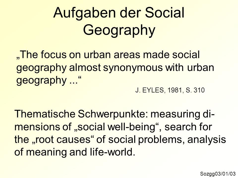 Thematisierung der sozialen Relevanz Sozgg03/01/04 Für wen wird eigentlich geforscht, wem nützt die Sozialgeographie.