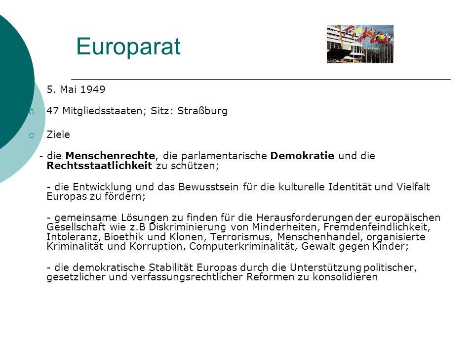 Europarat 5. Mai 1949 47 Mitgliedsstaaten; Sitz: Straßburg Ziele - die Menschenrechte, die parlamentarische Demokratie und die Rechtsstaatlichkeit zu