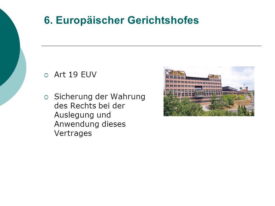 6. Europäischer Gerichtshofes Art 19 EUV Sicherung der Wahrung des Rechts bei der Auslegung und Anwendung dieses Vertrages