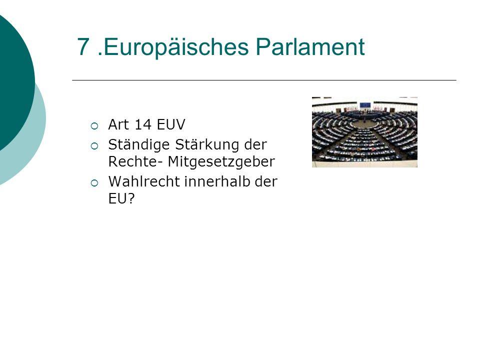 7.Europäisches Parlament Art 14 EUV Ständige Stärkung der Rechte- Mitgesetzgeber Wahlrecht innerhalb der EU?