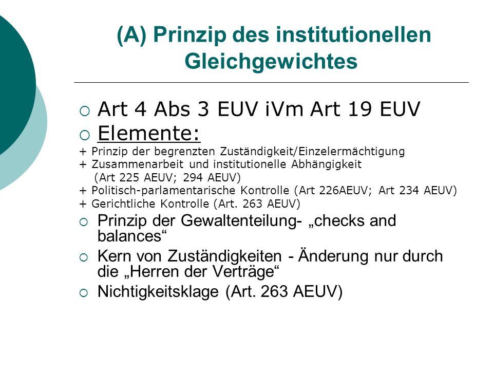 (A) Prinzip des institutionellen Gleichgewichtes Art 4 Abs 3 EUV iVm Art 19 EUV Elemente: + Prinzip der begrenzten Zuständigkeit/Einzelermächtigung +