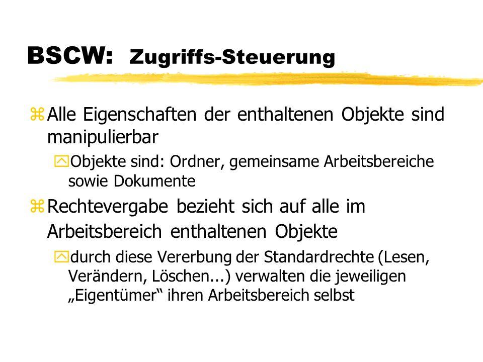 BSCW: Zugriffs-Steuerung zAlle Eigenschaften der enthaltenen Objekte sind manipulierbar yObjekte sind: Ordner, gemeinsame Arbeitsbereiche sowie Dokume