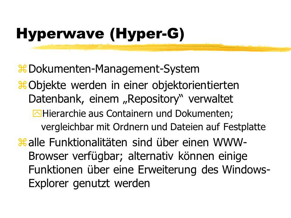 Hyperwave (Hyper-G) zDokumenten-Management-System zObjekte werden in einer objektorientierten Datenbank, einem Repository verwaltet yHierarchie aus Co