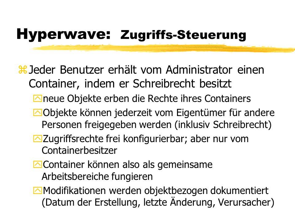 Hyperwave: Zugriffs-Steuerung zJeder Benutzer erhält vom Administrator einen Container, indem er Schreibrecht besitzt yneue Objekte erben die Rechte i