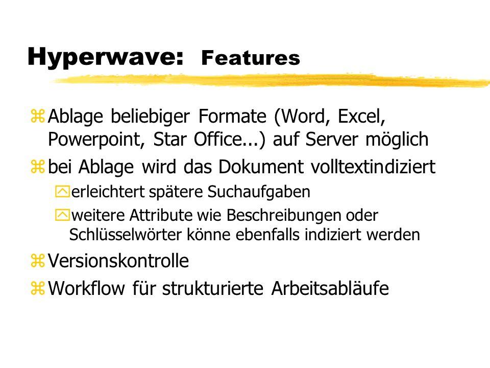 Hyperwave: Features zAblage beliebiger Formate (Word, Excel, Powerpoint, Star Office...) auf Server möglich zbei Ablage wird das Dokument volltextindi