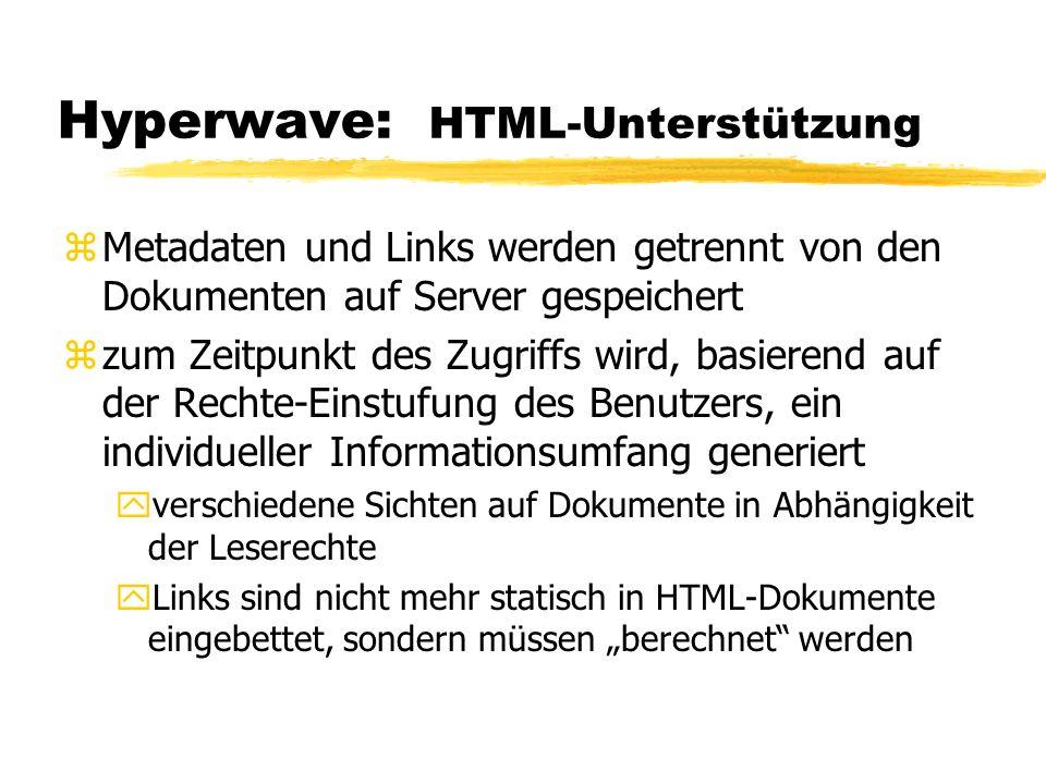 Hyperwave: HTML-Unterstützung zMetadaten und Links werden getrennt von den Dokumenten auf Server gespeichert zzum Zeitpunkt des Zugriffs wird, basiere