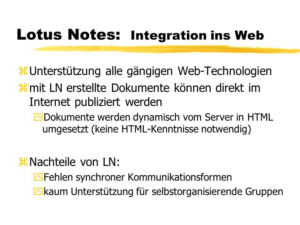 Lotus Notes: Integration ins Web zUnterstützung alle gängigen Web-Technologien zmit LN erstellte Dokumente können direkt im Internet publiziert werden