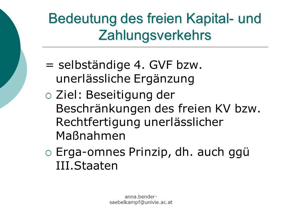 anna.bender- saebelkampf@univie.ac.at Bedeutung des freien Kapital- und Zahlungsverkehrs = selbständige 4. GVF bzw. unerlässliche Ergänzung Ziel: Bese