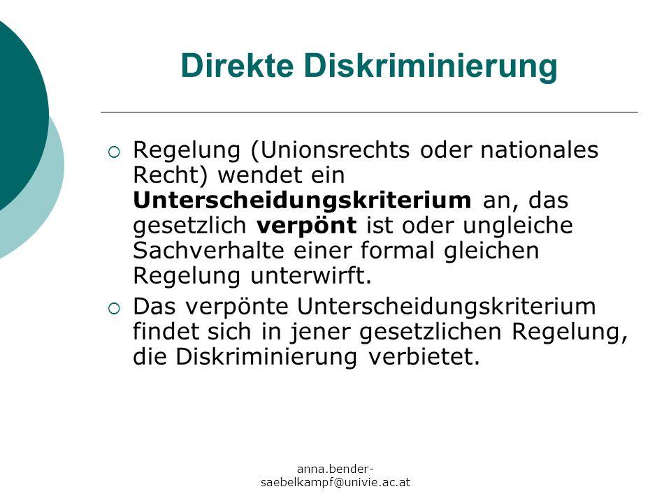 anna.bender- saebelkampf@univie.ac.at Direkte Diskriminierung Regelung (Unionsrechts oder nationales Recht) wendet ein Unterscheidungskriterium an, da