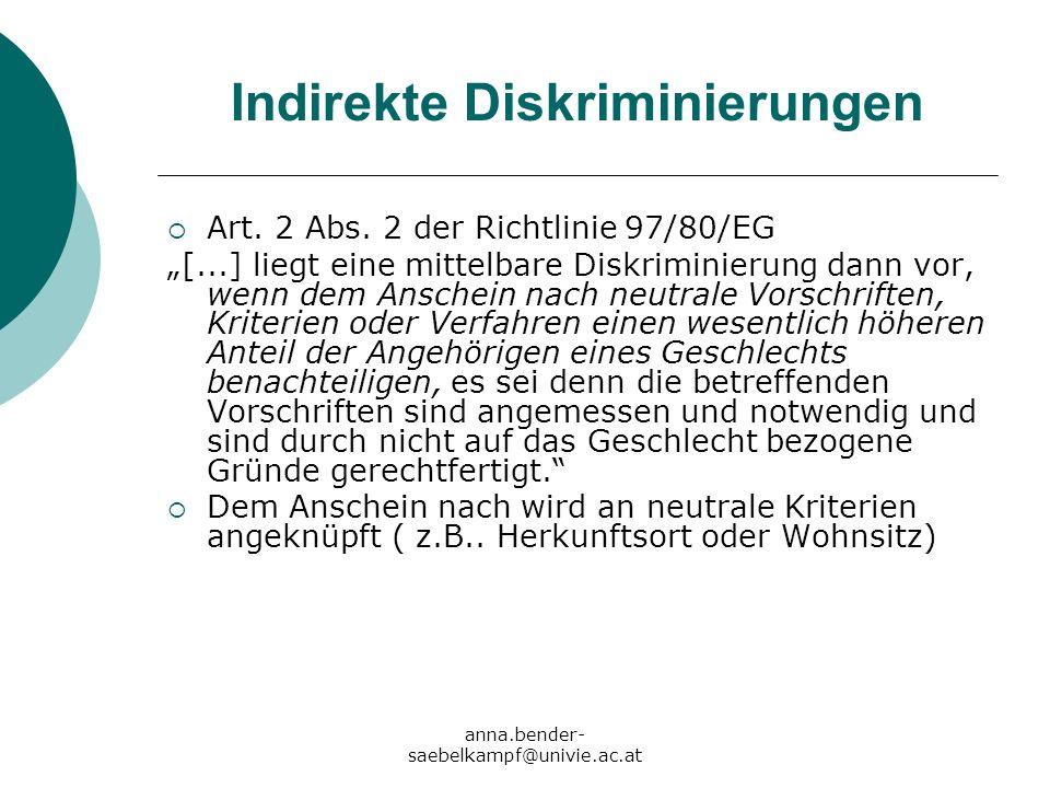 anna.bender- saebelkampf@univie.ac.at Indirekte Diskriminierungen Art. 2 Abs. 2 der Richtlinie 97/80/EG [...] liegt eine mittelbare Diskriminierung da