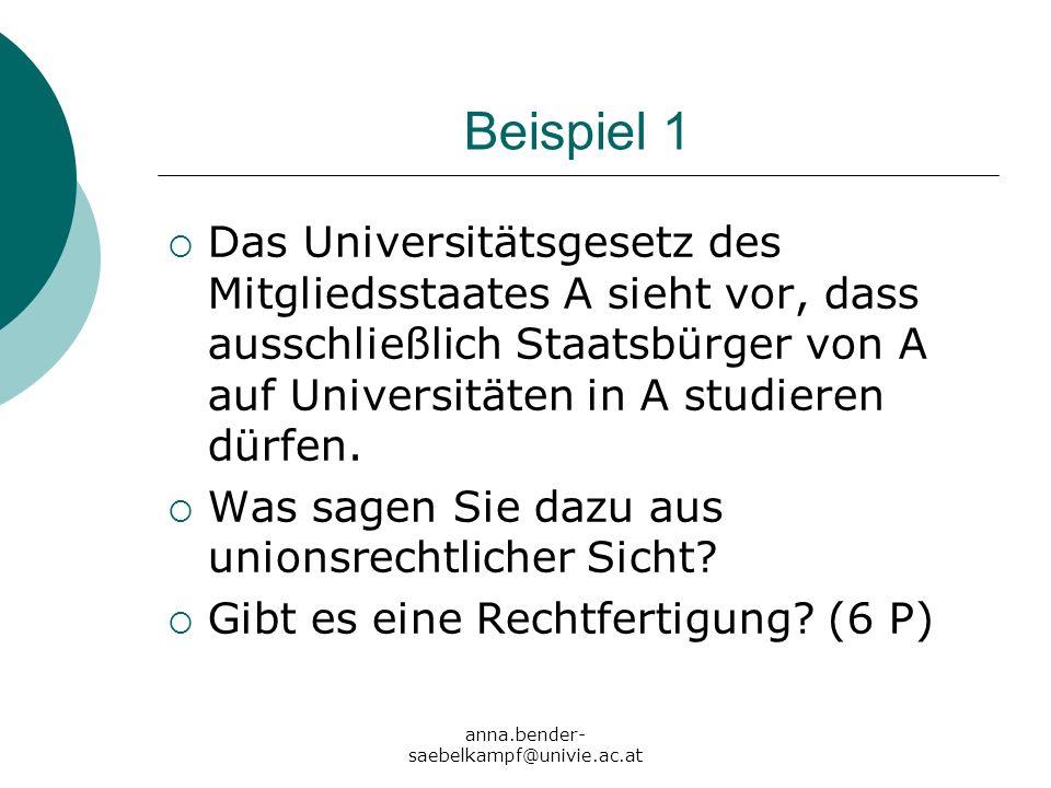 anna.bender- saebelkampf@univie.ac.at Beispiel 1 Das Universitätsgesetz des Mitgliedsstaates A sieht vor, dass ausschließlich Staatsbürger von A auf U