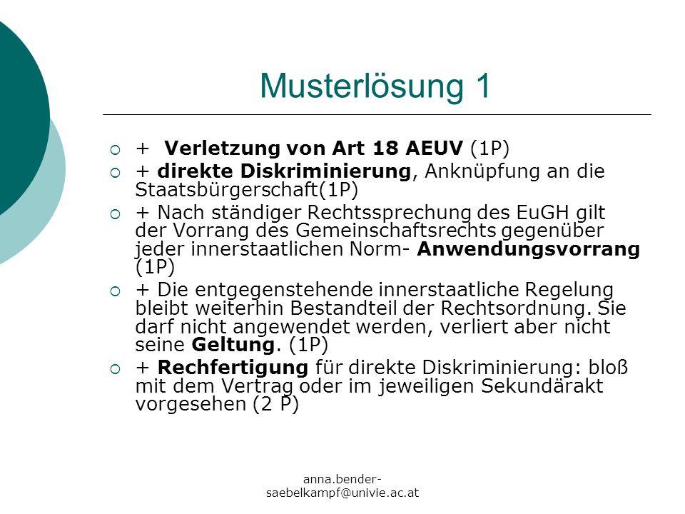 anna.bender- saebelkampf@univie.ac.at Musterlösung 1 + Verletzung von Art 18 AEUV (1P) + direkte Diskriminierung, Anknüpfung an die Staatsbürgerschaft