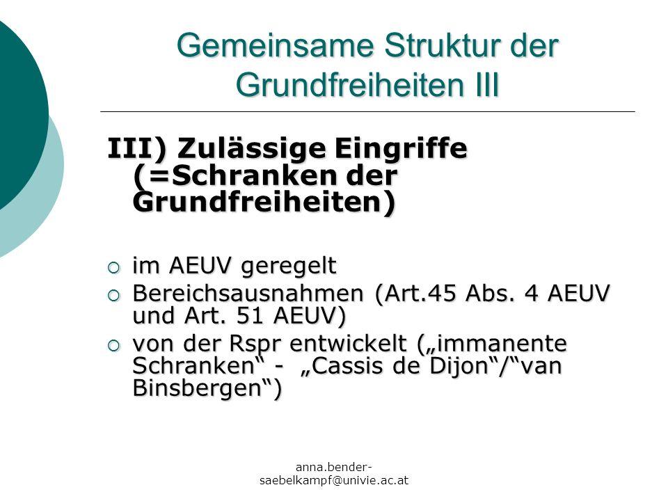 anna.bender- saebelkampf@univie.ac.at Gemeinsame Struktur der Grundfreiheiten III III) Zulässige Eingriffe (=Schranken der Grundfreiheiten) im AEUV ge