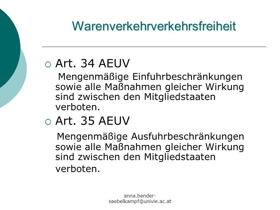 anna.bender- saebelkampf@univie.ac.at Warenverkehrverkehrsfreiheit Art. 34 AEUV Mengenmäßige Einfuhrbeschränkungen sowie alle Maßnahmen gleicher Wirku