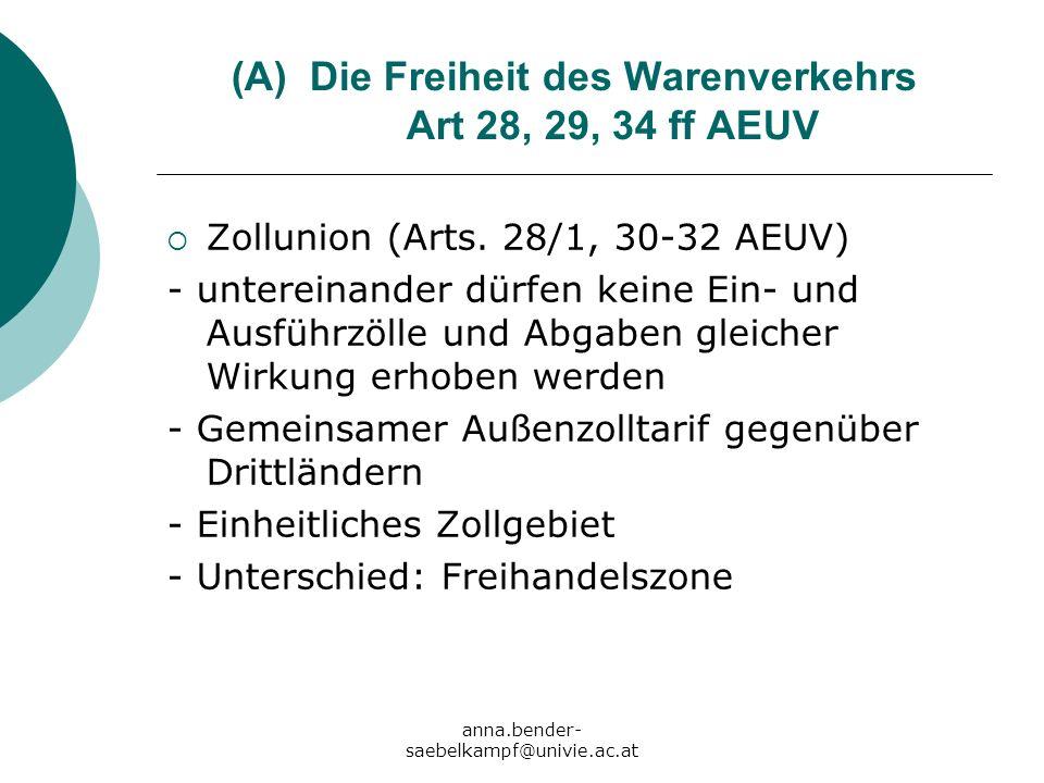 anna.bender- saebelkampf@univie.ac.at (A)Die Freiheit des Warenverkehrs Art 28, 29, 34 ff AEUV Zollunion (Arts. 28/1, 30-32 AEUV) - untereinander dürf